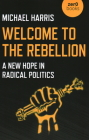 Welcome to the Rebellion: A New Hope in Radical Politics Cover Image
