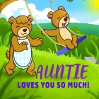 Auntie Loves You So Much!: Auntie Loves You Personalized Gift Book for Niece and Nephew from Aunt to Cherish for Years to Come Cover Image