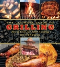 The Ultimate Guide to Grilling: How to Grill Just about Anything (Ultimate Guides) Cover Image