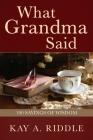 What Grandma Said: 100 Sayings of Wisdom Cover Image
