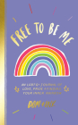 Free to Be Me: An LGBTQ+ Journal of Love, Pride & Finding Your Inner Rainbow Cover Image