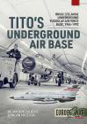 Tito's Underground Air Base: Bihac (Zeljava) Underground Yugoslav Air Force Base, 1964-1992 Cover Image