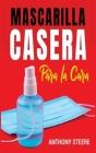 Mascarilla Casera Para La Cara: Guía rápida para hacer su propia mascarilla médica en casa para protegerlo a usted y a su familia de enfermedades, vir Cover Image