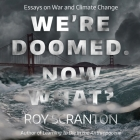 We're Doomed. Now What? Lib/E: Essays on War and Climate Change Cover Image
