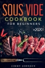 Sous Vide Cookbook For Beginners: Tasty, Healthy & Simple Recipes To Make At Home Everyday Cover Image