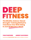 Deep Fitness: The Mindful, Science-Based Strength-Training Method to Transform Your Well-Being  in Just 30 Minutes a Week Cover Image