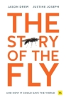 The Story of the Fly: And How It Could Save the World Cover Image