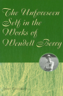 The Unforeseen Self in the Works of Wendell Berry Cover Image