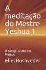 A meditação do Mestre Yeshua 1: O código oculto em Mateus Cover Image