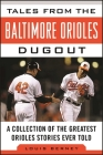Tales from the Baltimore Orioles Dugout: A Collection of the Greatest Orioles Stories Ever Told (Tales from the Team) Cover Image