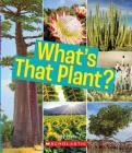 What's That Plant? (A True Book: Incredible Plants!) Cover Image