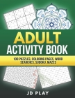 Adult Activity Book: 100 Puzzles, Coloring Pages, Word Searches, Sudoku and Mazes Cover Image