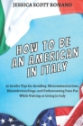 How to Be an American in Italy: 55 Insider Tips for Avoiding Miscommunications, Misunderstandings, and Embarrassing Faux Pas While Visiting or Living Cover Image