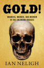 Gold!: Madness, Murder, and Mayhem in the Colorado Rockies Cover Image