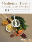 Medicinal Herbs for Family Health and Wellness: 123 Trusted Recipes for Common Concerns, from Allergies and Asthma to Sunburns and Toothaches Cover Image