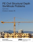 PPI PE Civil Structural Depth Six-Minute Problems, 8th Edition – Comprehensive Practice for the NCEES PE Civil Structural Exam Cover Image