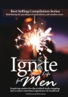Ignite Your Life for Men: Thirty-five outstanding stories by men who are supporting other men to become the powerfully- enlightened, courageousl Cover Image