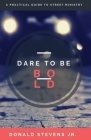 Dare To Be Bold: A Practical Guide to Street Ministry Cover Image