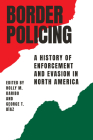 Border Policing: A History of Enforcement and Evasion in North America Cover Image