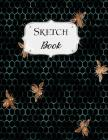 Sketch Book: Bee Sketchbook Scetchpad for Drawing or Doodling Notebook Pad for Creative Artists #3 Black Beehive Cover Image