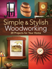 Simple & Stylish Woodworking: 20 Projects for Your Home Cover Image