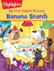 Banana Search (Highlights(TM) My First Hidden Pictures®) Cover Image