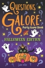 Questions Galore Party Game Book: Halloween Edition: Spooky Silly Scenarios, Scary Would You Rather Choices, and Funny Pumpkin Spice Dilemmas - Terrif Cover Image