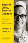 Second Lives, Second Chances: A Surgeon's Stories of Transformation Cover Image
