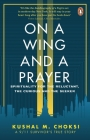 On a Wing and a Prayer: Spirituality for the reluctant, the curious and the seeker Cover Image