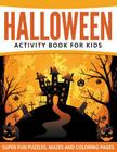 Halloween Activity Book For Kids: Super Fun Puzzles, Mazes and Coloring Pages Cover Image