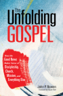 The Unfolding Gospel: How the Good News Makes Sense of Discipleship, Church, Mission, and Everything Else Cover Image