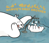 Nanuq's Baby Brother: Bilingual Inuktitut and English Edition Cover Image