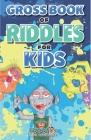 Gross Book of Riddles for Kids: (Riddle Books for Kids, Kid Joke Book) Cover Image
