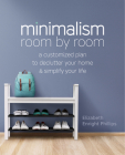 Minimalism Room by Room: A Customized Plan to Declutter Your Home and Simplify Your Life Cover Image