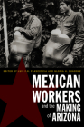Mexican Workers and the Making of Arizona Cover Image