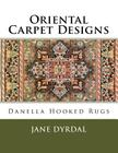 Oriental Carpet Designs: Danella Hooked Rugs Cover Image