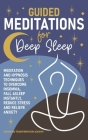 Guided Meditations for Deep Sleep: Meditation and Hypnosis Techniques to Overcome Insomnia, Fall Asleep Instantly, Reduce Stress and Relieve Anxiety Cover Image