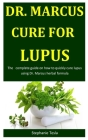 Dr. Marcus Cure For Lupus: The complete guide on how to quickly cure lupus using Dr. Marcus herbal formula Cover Image