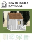 How to build a playhouse: Wooden outdoor playhouse for kids in metric system Cover Image