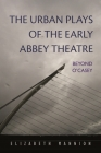 The Urban Plays of the Early Abbey Theatre: Beyond O'Casey (Irish Studies) Cover Image
