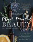 Plant-Powered Beauty, Updated Edition: The Essential Guide to Using Natural Ingredients for Health, Wellness, and Personal Skincare (with 50-Plus Reci Cover Image