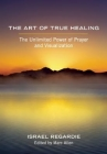 The Art of True Healing: The Unlimited Power of Prayer and Visualization Cover Image