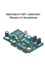 Different DIY Arduino Projects Handson: Measure Sound/Noise Level, Musical Fountain, control a Servo Motor, Movement Detector, TIVA C Series etc., Cover Image