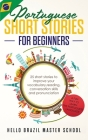 Portuguese Short Stories for Beginners: 25 Short Stories To Improve Your Vocabulary, Reading, Conversation skills and Pronunciation Cover Image