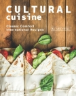 Cultural Cuisine: Classic Comfort International Recipes Cover Image