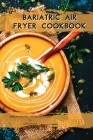 Bariatric Air Fryer Cookbook: HEALTHY RECIPES, EFFORTLESS and TASTY to LOSE WEIGHT Cover Image