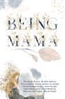 Being Mama: A Real Look at the Roller Coaster of Motherhood: Struggle, Strength, Passion, and Love Cover Image