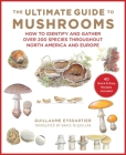 The Ultimate Guide to Mushrooms: How to Identify and Gather Over 200 Species Throughout North America and Europe Cover Image