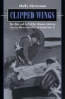 Clipped Wings: The Rise and Fall of the Women Airforce Service Pilots (Wasps) of World War II Cover Image