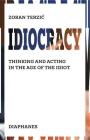 Idiocracy: Thinking and Acting in the Age of the Idiot Cover Image